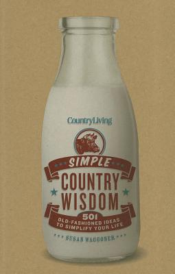 Country Living Simple Country Wisdom By Waggoner, Susan